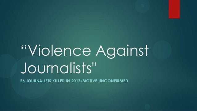 """Violence AgainstJournalists""26 JOURNALISTS KILLED IN 2012/MOTIVE UNCONFIRMED"
