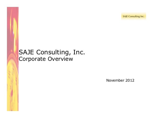 SAJE Consulting, Inc.Corporate Overview                        November 2012