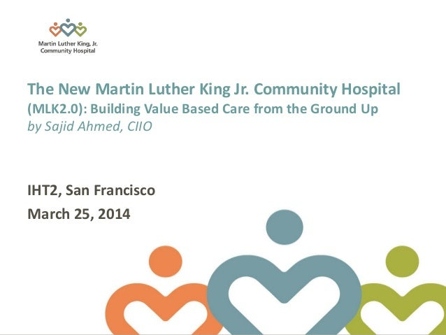 "iHT² Health IT Summit San Francisco – Case Study ""MLK 2.0: Building Value Based Care from the Group Up"" with Sajid Ahmed, Chief Information and Innovations Officer, Martin Luther King Jr. Community Hospital"