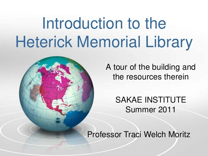Introduction to the Heterick Memorial Library<br />A tour of the building and the resources therein <br />SAKAE INSTITUTE ...