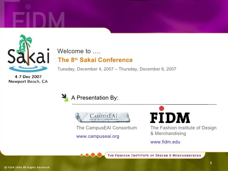 Welcome to …. The 8 th  Sakai Conference Tuesday, December 4, 2007 – Thursday, December 6, 2007  <ul><li>A Presentation By...