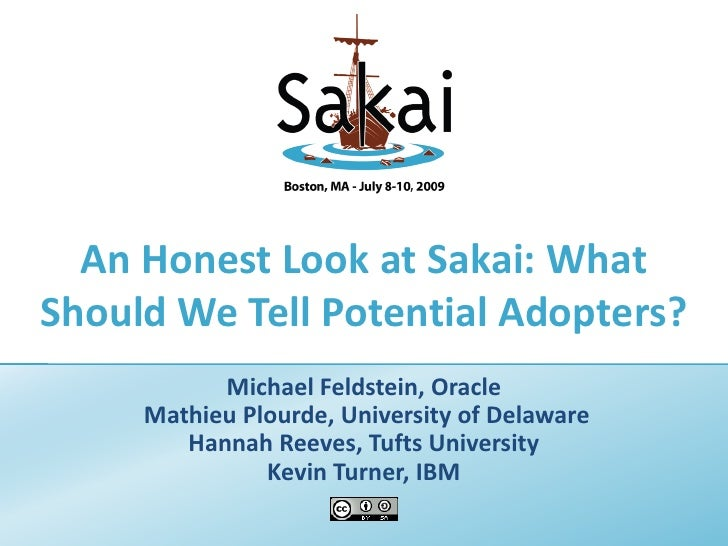 An Honest Look at Sakai: What Should We Tell Potential Adopters?            Michael Feldstein, Oracle      Mathieu Plourde...