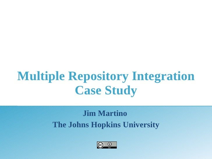 Multiple Repository Integration           Case Study              Jim Martino       The Johns Hopkins University