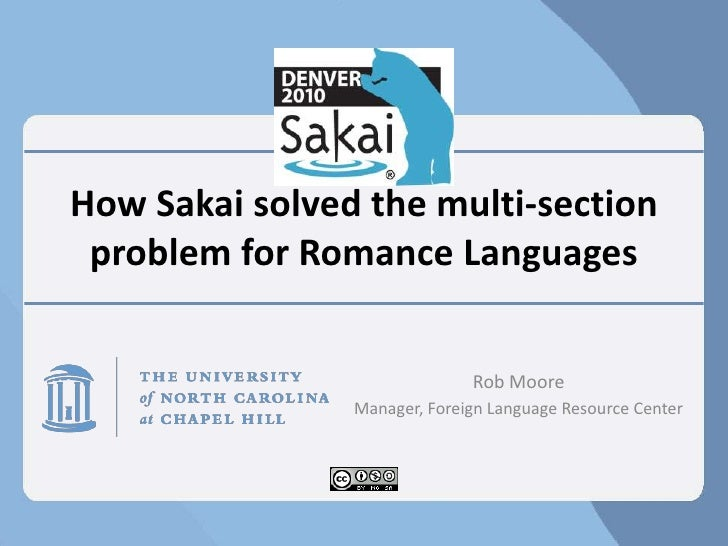 How Sakai solved the multi-section problem for Romance Languages<br />Rob Moore<br />Manager, Foreign Language Resource Ce...