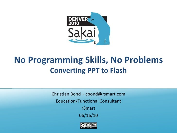 No Programming Skills, No Problems         Converting PPT to Flash          Christian Bond – cbond@rsmart.com           Ed...