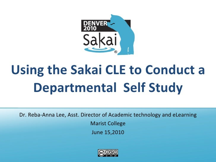 Using the Sakai CLE to Conduct a Departmental  Self Study Dr. Reba-Anna Lee, Asst. Director of Academic technology and eLe...
