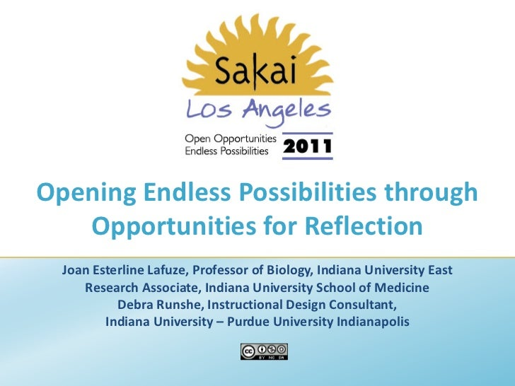 Opening Endless Possibilities through   Opportunities for Reflection  Joan Esterline Lafuze, Professor of Biology, Indiana...