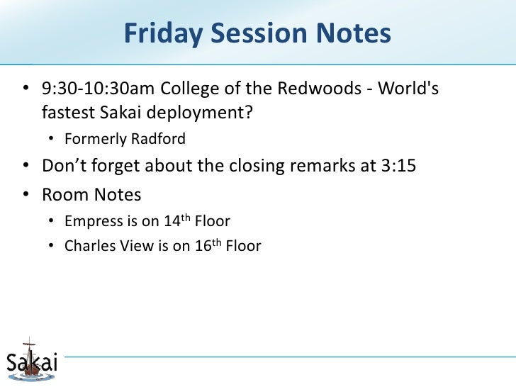 Friday Session Notes<br />9:30-10:30am College of the Redwoods - World's fastest Sakai deployment?<br />Formerly Radf...