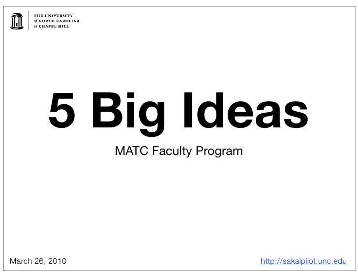 5 Big Ideas                  MATC Faculty Program     March 26, 2010                          http://sakaipilot.unc.edu