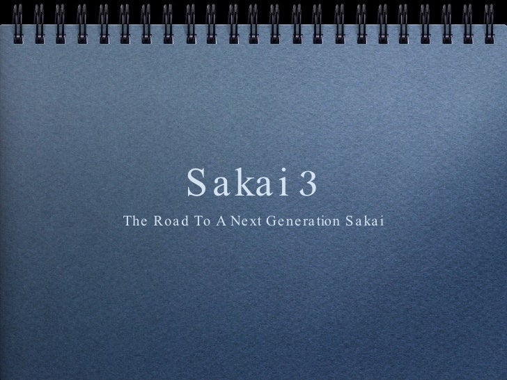 Sakai 3 <ul><li>The Road To A Next Generation Sakai </li></ul>