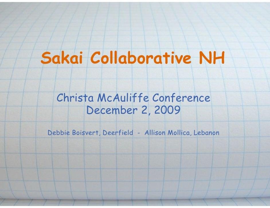 Sakai Collaborative NH    Christa McAuliffe Conference         December 2, 2009 Debbie Boisvert, Deerfield - Allison Molli...