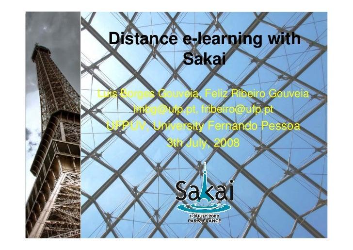 Distance e-learning with            Sakai Luis Borges Gouveia, Feliz Ribeiro Gouveia        lmbg@ufp.pt, fribeiro@ufp.pt  ...