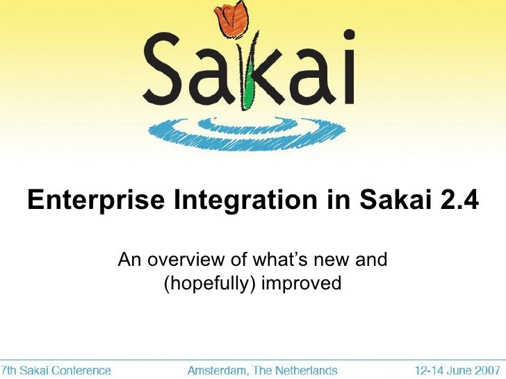 Enterprise Integration in Sakai 2.4 An overview of what's new and (hopefully) improved