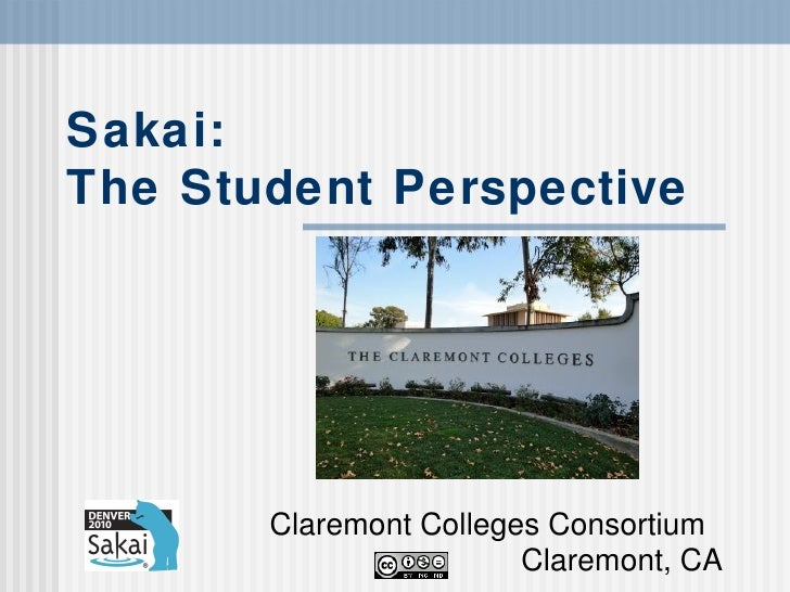 Sakai:  The Student Perspective Claremont Colleges Consortium  Claremont, CA