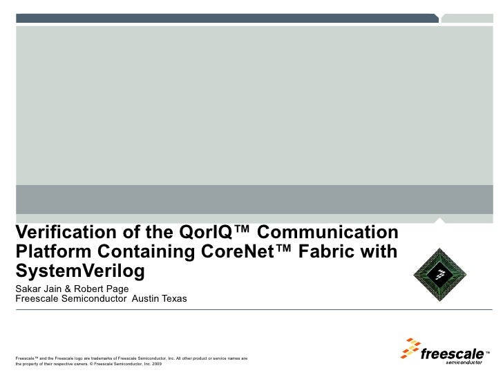 Verification of the QorIQ™ Communication Platform Containing CoreNet™ Fabric with SystemVerilog Sakar Jain & Robert Page F...
