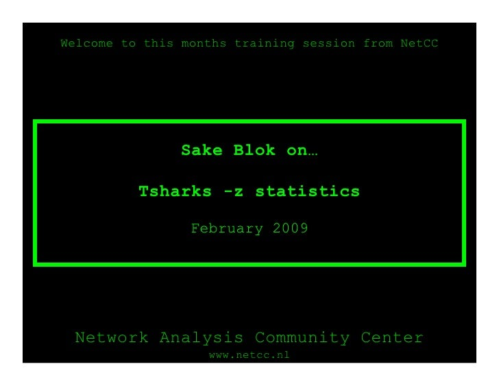 Welcome to this months training session from NetCC                    Sake Blok on…            Tsharks -z statistics      ...