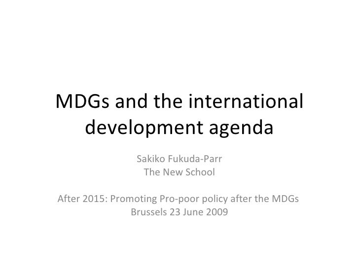 MDGs and the international   development agenda                  Sakiko Fukuda-Parr                   The New School  Afte...