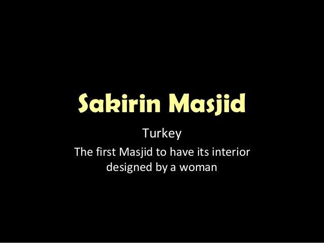 Sakirin MasjidSakirin Masjid Turkey The first Masjid to have its interior designed by a woman