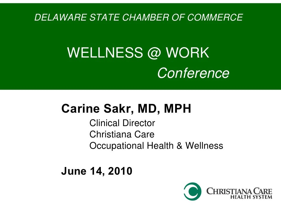 DELAWARE STATE CHAMBER OF COMMERCE        WELLNESS @ WORK                Conference      Carine Sakr, MD, MPH          Cli...