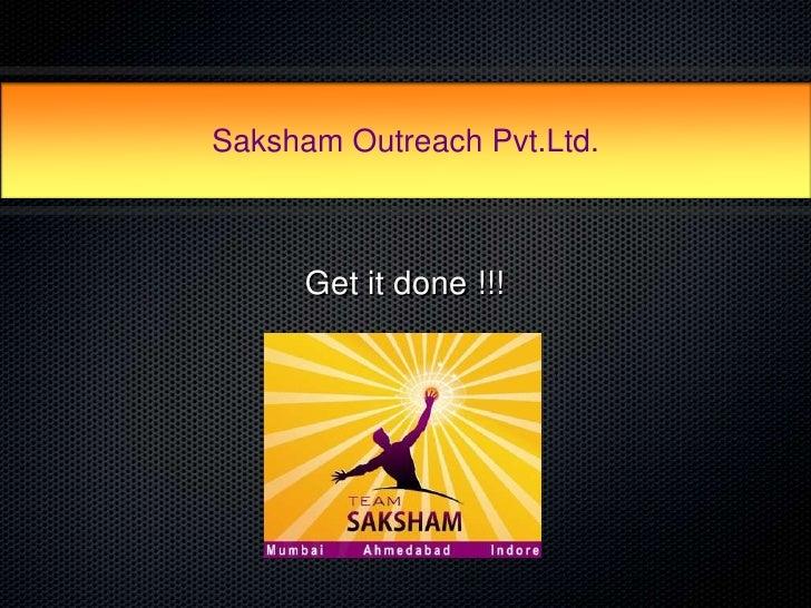 Saksham Outreach Pvt.Ltd.      Get it done !!!