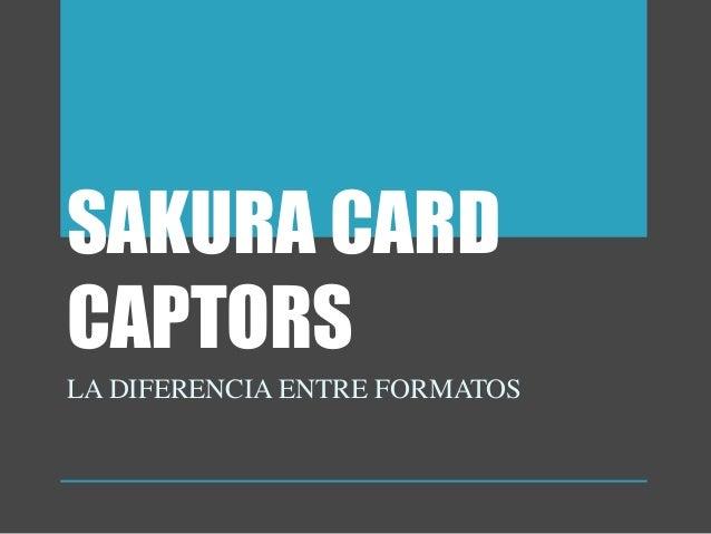 SAKURA CARD CAPTORS LA DIFERENCIA ENTRE FORMATOS