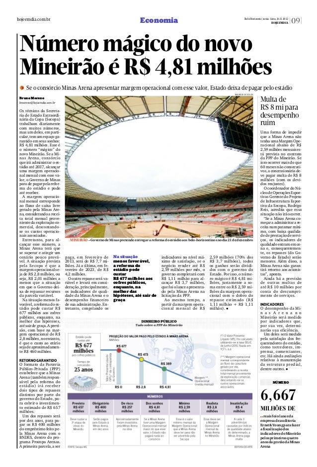 Uma forma de impedir que a Minas Arena não tenhaumaMargemOpe- racional abaixo de R$ 2,59milhõesmensaises- tá prevista no c...