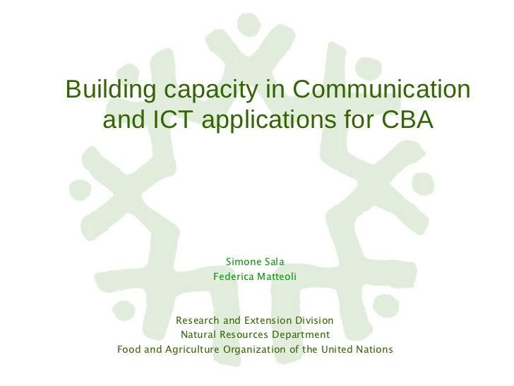 Building capacity in Communication and ICT applications for CBA <ul><li>Simone Sala </li></ul><ul><li>Federica Matteoli </...