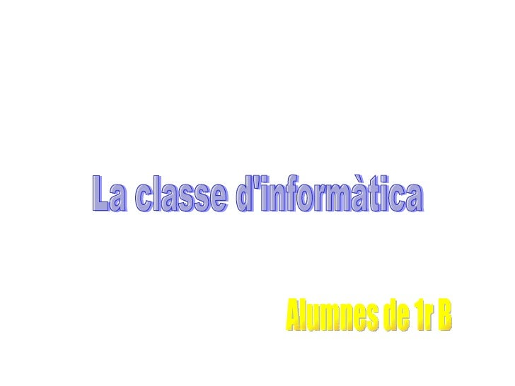 La classe d'informàtica Alumnes de 1r B