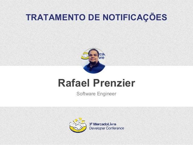 TRATAMENTO DE NOTIFICAÇÕES  Rafael Prenzier  Software Engineer