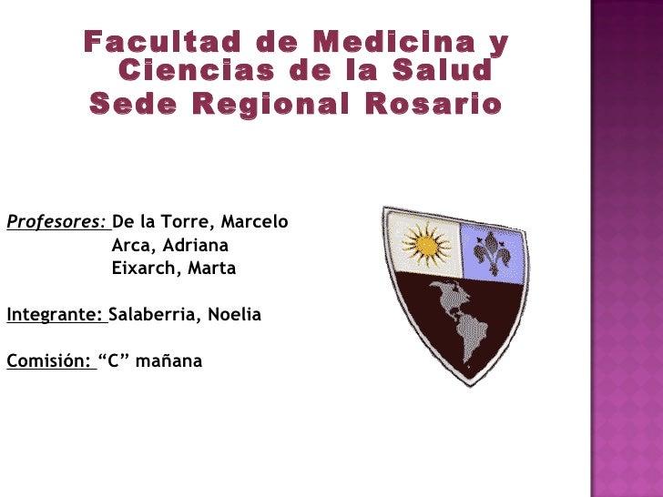 <ul><li>Facultad de Medicina y Ciencias de la Salud </li></ul><ul><li>Sede Regional Rosario </li></ul><ul><li>Profesores: ...