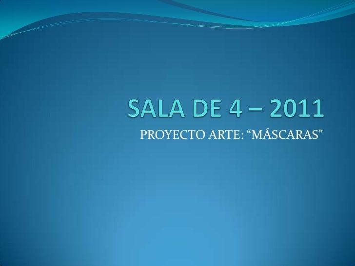 """SALA DE 4 – 2011<br />PROYECTO ARTE: """"MÁSCARAS""""<br />"""