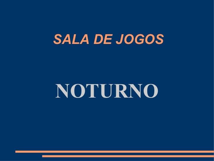 SALA DE JOGOS  NOTURNO