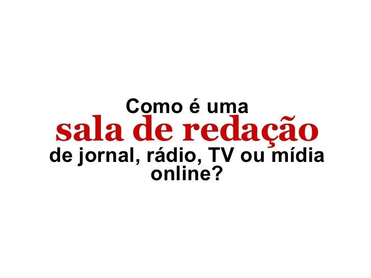 Sala De Redacao Na Tv ~ Como é uma sala de redação de jornal, rádio, TV ou mídia online?