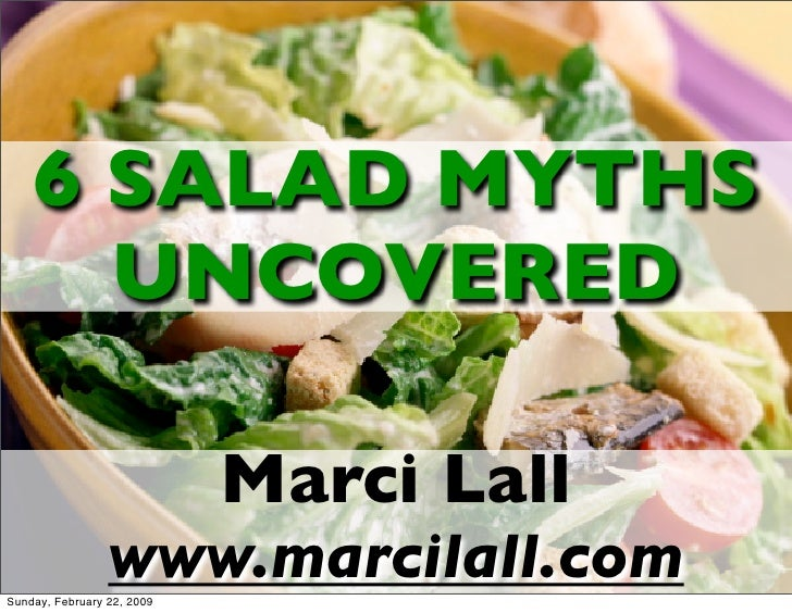 6 SALAD MYTHS       UNCOVERED                              Marci Lall                  www.marcilall.com Sunday, February ...