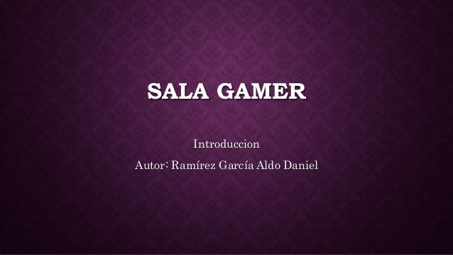 SALA GAMER Introduccion Autor: Ramírez García Aldo Daniel