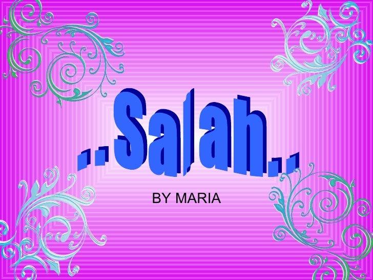 . . S a l a h . . BY MARIA