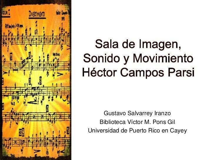 Gustavo Salvarrey Iranzo    Biblioteca Víctor M. Pons GilUniversidad de Puerto Rico en Cayey