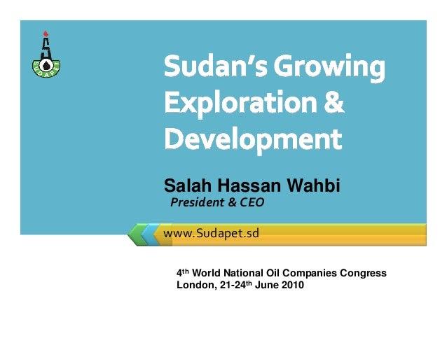 www.Sudapet.sd Salah Hassan Wahbi President&CEO 4th World National Oil Companies Congress London, 21-24th June 2010