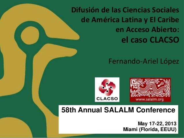 Difusión de las Ciencias Socialesde América Latina y El Caribeen Acceso Abierto:el caso CLACSOFernando-Ariel López58th Ann...