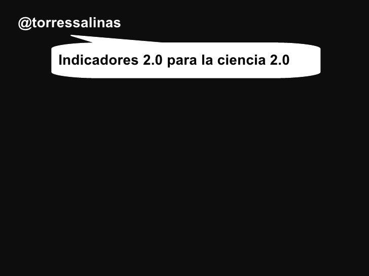 @torressalinas Indicadores 2.0 para la ciencia 2.0