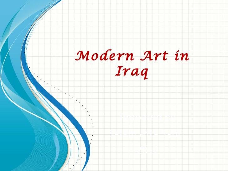 Modern Art in    Iraq     Prepared by   Salam Atta Sabri        2012