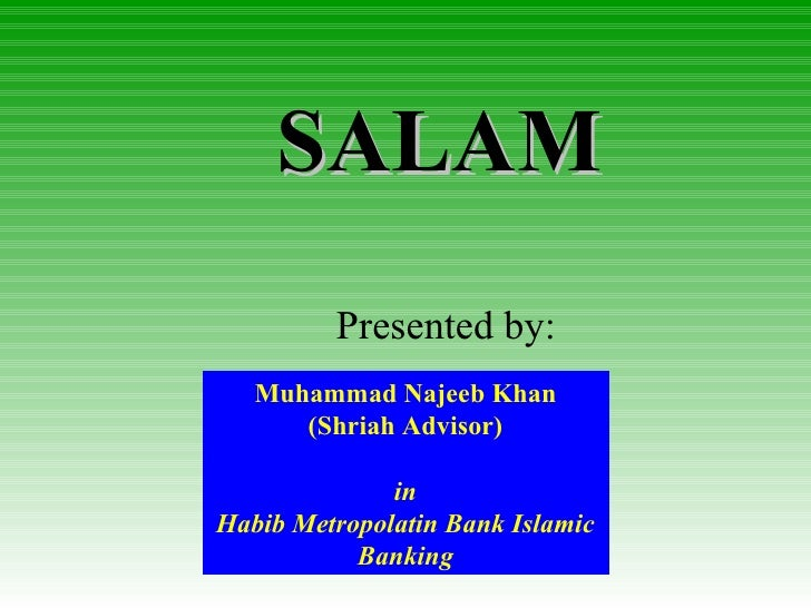 SALAM Presented by: Muhammad Najeeb Khan (Shriah Advisor) in Habib Metropolatin Bank Islamic Banking