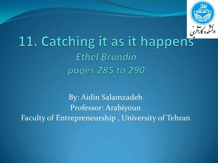 11. Catching it as it happensEthel Brundinpages 285 to 290<br />By: AidinSalamzadeh<br />Professor: Arabiyoun<br />Faculty...