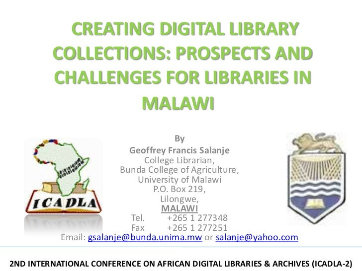 CREATING DIGITAL LIBRARY         COLLECTIONS: PROSPECTS AND         CHALLENGES FOR LIBRARIES IN                  MALAWI   ...