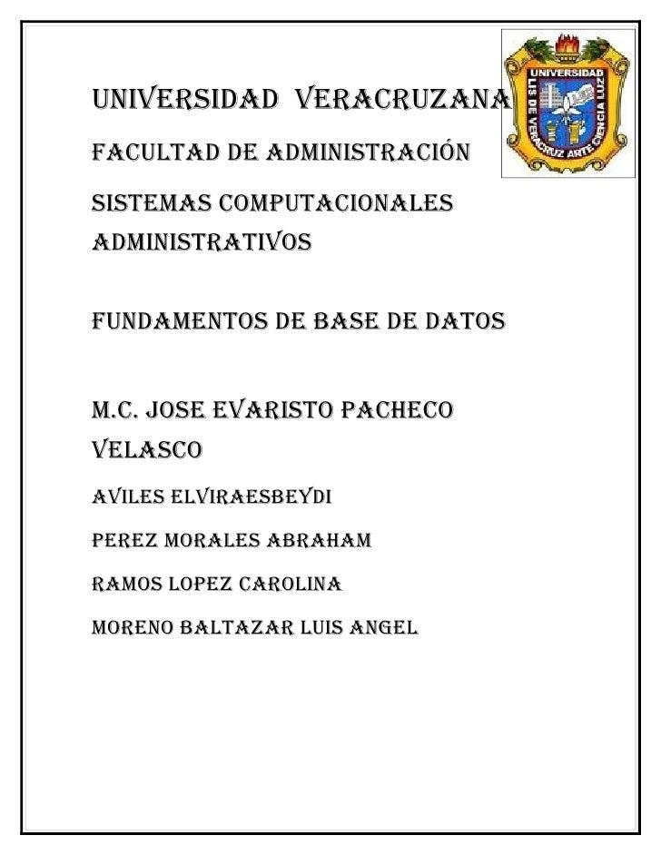 UNIVERSIDAD VERACRUZANA FACULTAD DE ADMINISTRACIÓN SISTEMAS COMPUTACIONALES ADMINISTRATIVOS   FUNDAMENTOS DE BASE DE DATOS...