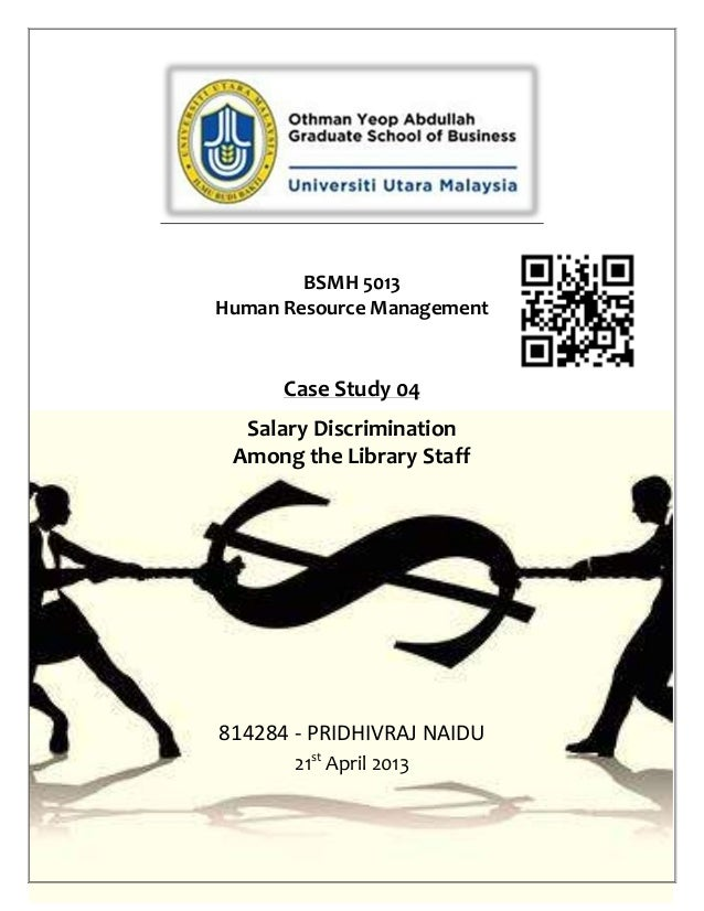 BSMH 5013Human Resource ManagementCase Study 04Salary DiscriminationAmong the Library Staff814284 - PRIDHIVRAJ NAIDU21stAp...