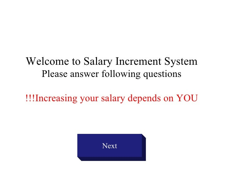 Welcome to Salary Increment System Please answer following questions Increasing your salary depends on YOU!!! Next