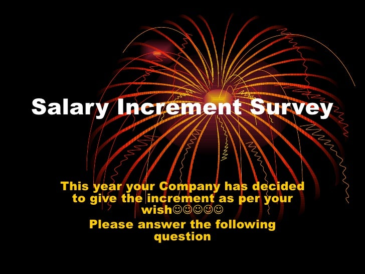 Salary Increment Survey     This year your Company has decided    to give the increment as per your               wish...