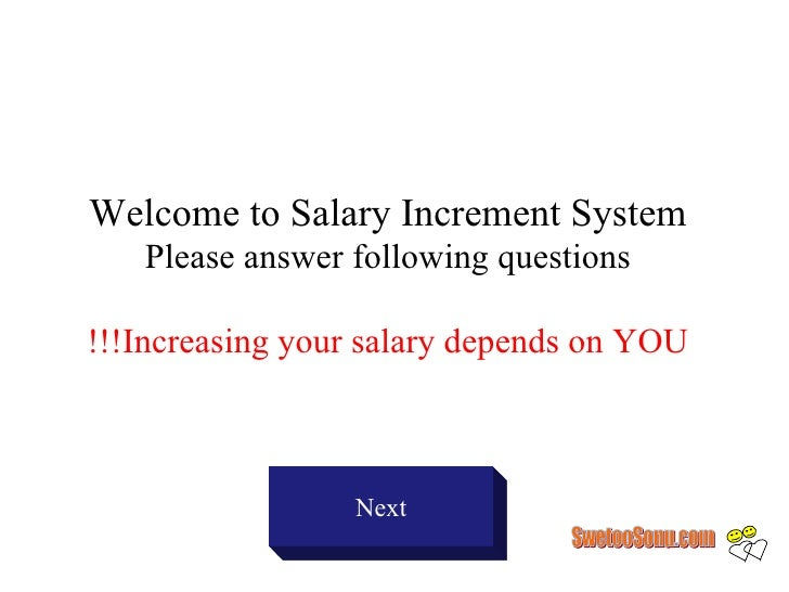 Welcome to Salary Increment System    Please answer following questions  !!!Increasing your salary depends on YOU         ...
