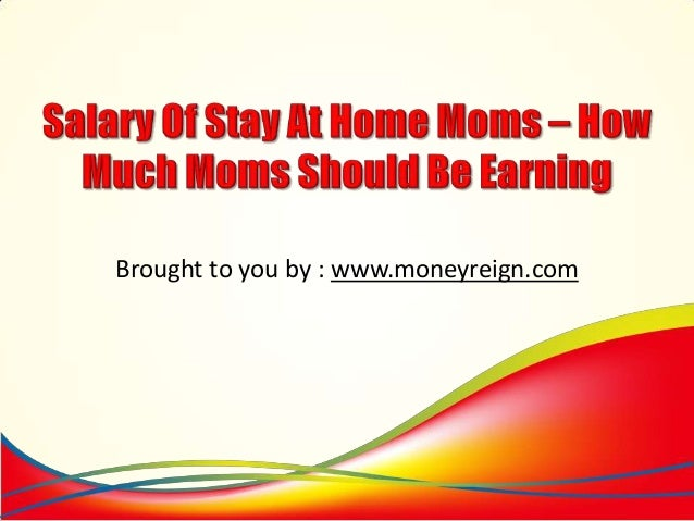 Stay at Home Mom Salary Salary of Stay at Home Moms